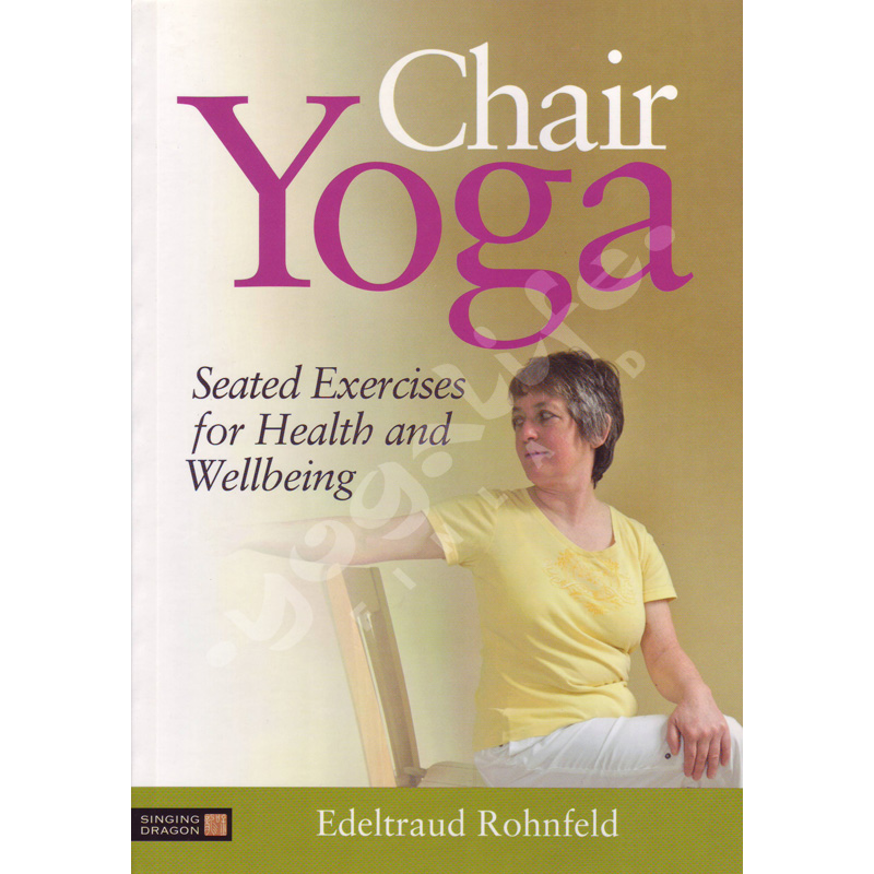 Chair Yoga: Seated Exercises for Health and Wellbeing – Edeltraud Rohnfeld