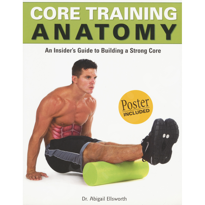 Core Training Anatomy: An Insider's Guide to Building a Strong Core -Abigail Ellsworth