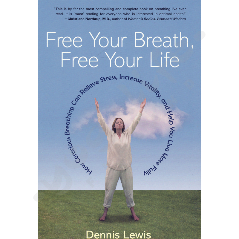 Free Your Breath, Free Your Life: How Conscious Breathing Can Relieve Stress – Dennis Lewis