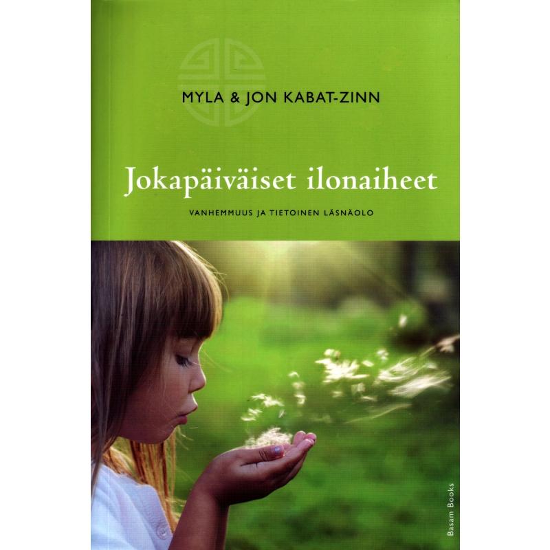 Jokapäiväiset ilonaiheet – Vanhemmuus ja tietoinen läsnäolo -Myla & Jon Kabat-Zinn