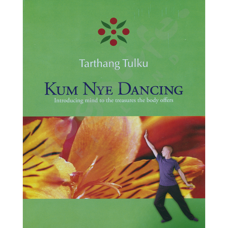 Kum Nye Dancing: Introducing the Mind to the Treasures the Body Offers  Tartang Tulku