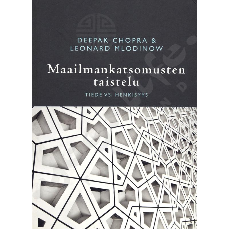 Maailmankatsomusten taistelu – tiede vs. henkisyys – Deepak Chopra – Leonard Mlodinow