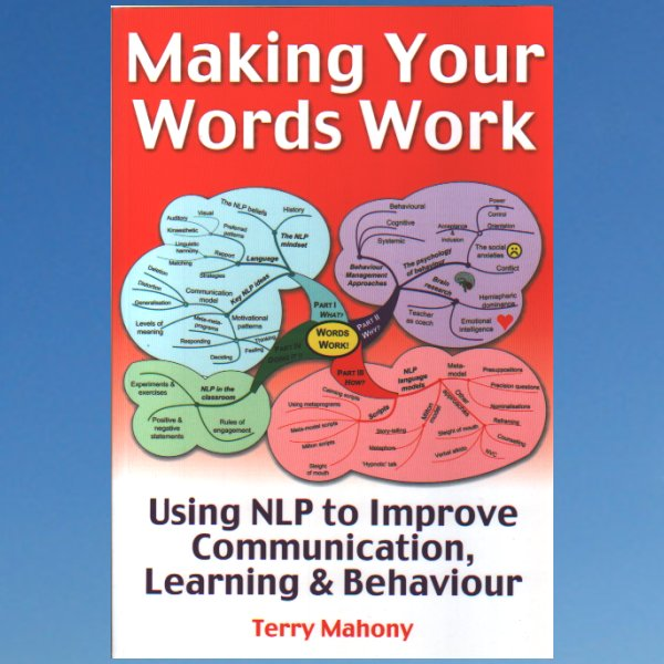 Making Your Words Work!: Using NLP to Improve Communication, Learning & Behaviour- Terry Mahony