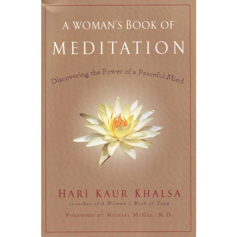 A Woman's Book of Meditation: Discovering the Power of a Peaceful Mind – Hari Kaur Khalsa