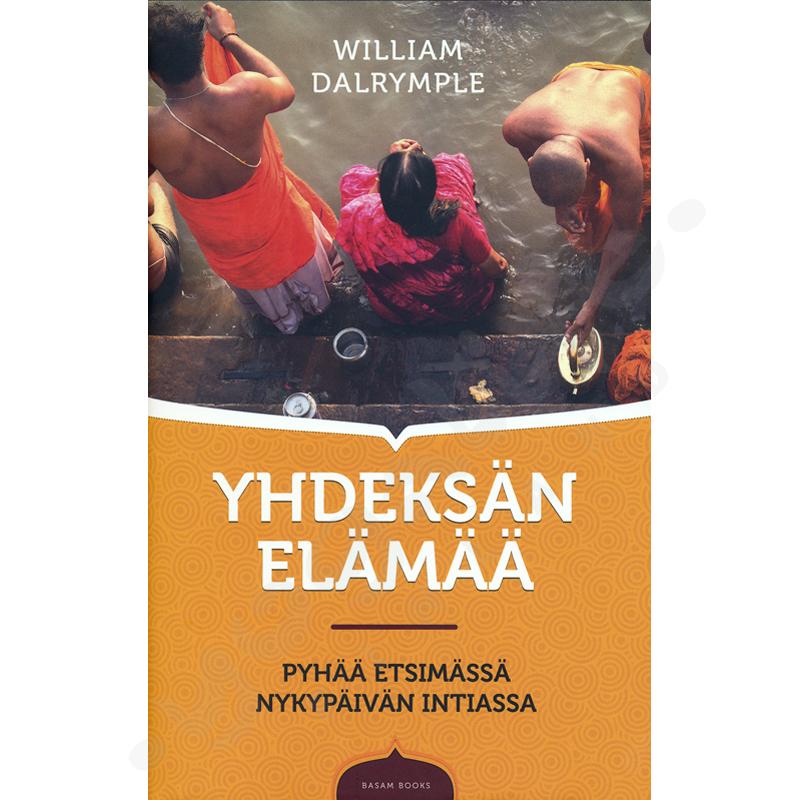 Yhdeksän elämää – Pyhää etsimässä nykypäivän Intiassa – William Dalrymple