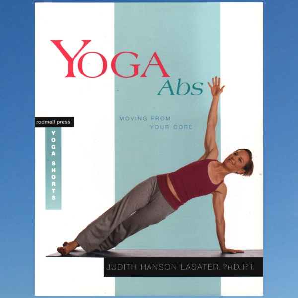 Yoga ABS: Moving from Your Core – Judith Hanson Lasater