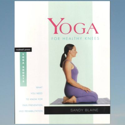 Yoga for Healthy Knees: What You Need to Know for Pain Prevention and Rehabilitation – Sandy Blaine